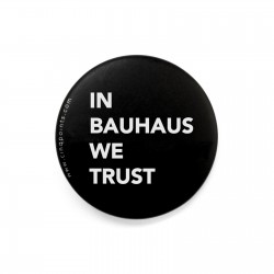 IN BAUHAUS WE TRUST BADGE BLACK
