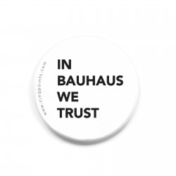 IN BAUHAUS WE TRUST BADGE WHITE