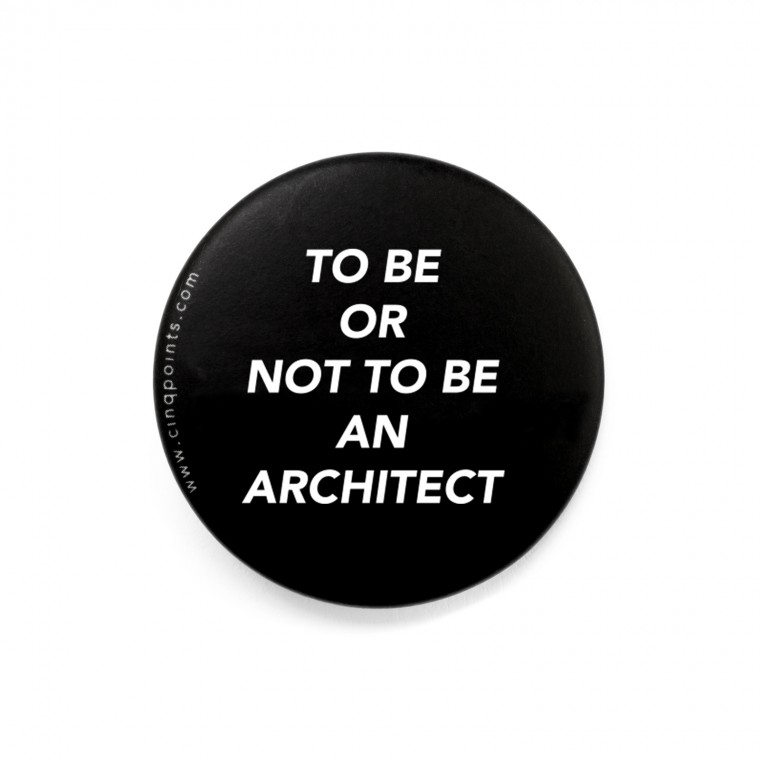 TO BE OR NOT TO BE AN ARCHITECT BADGE