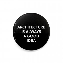 ARCHITECTURE IS ALWAYS A GOOD IDEA BADGE