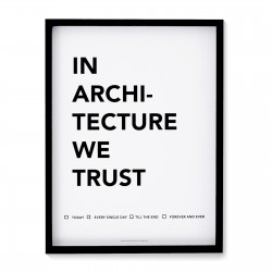 IN ARCHITECTURE WE TRUST AFFICHE (ENCADRÉE)