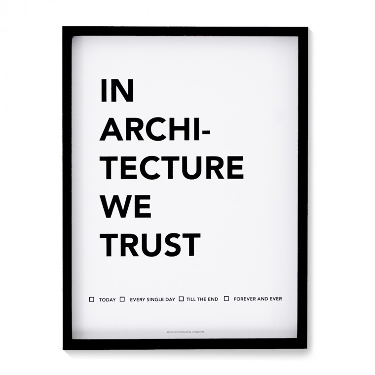 IN ARCHITECTURE WE TRUST POSTER (FRAMED)