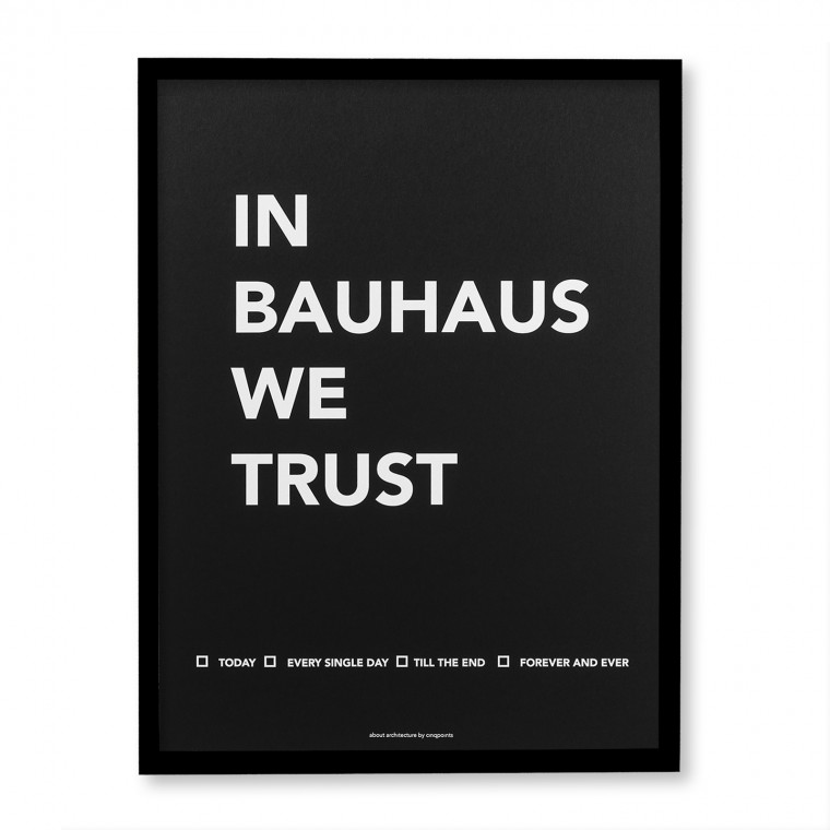 IN BAUHAUS WE TRUST POSTER (FRAMED)